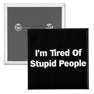 Cansado de gente estúpida pin cuadrada 5 cm