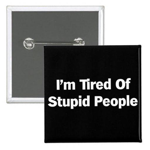 Cansado de gente estúpida pins