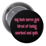 Cansado de la gente que trabaja mis nervios pin