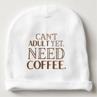 Can't adult yet, need coffee baby beanie