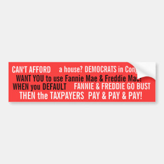 CAN'T AFFORD A HOUSE? DEMOCRATS say BUY IT ANYWAY! Car Bumper Sticker