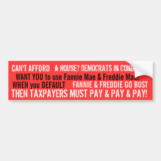 CAN'T AFFORD A HOUSE? DEMOCRATS say BUY IT ANYWAY Car Bumper Sticker