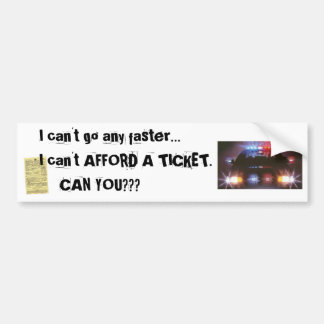 Can't Afford a Ticket! Bumper Stickers
