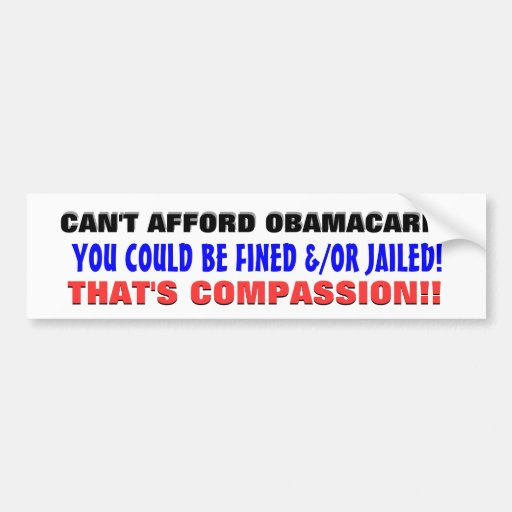 CAN'T AFFORD OBAMACARE?? BUMPER STICKERS