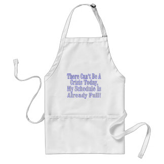 Can't Be A Crisis Adult Apron