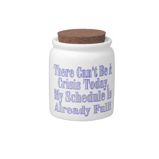 Can't Be A Crisis Schedule Full Candy Jars