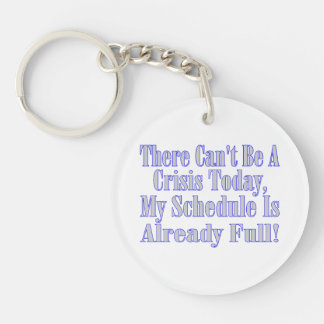 Can't Be A Crisis Schedule Full Double-Sided Round Acrylic Keychain