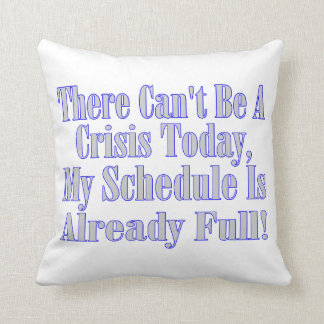 Can't Be A Crisis Schedule Full Throw Pillow