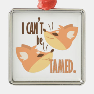 Cant Be Tamed Metal Ornament