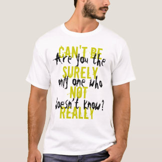 CAN'T BESURELY NOTREALLY, Are you the only one ... T-Shirt
