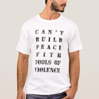 Can't build peace with tools of violence (darker) T-Shirt