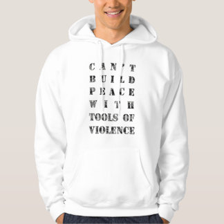 Can't build peace with tools of violence hoodie