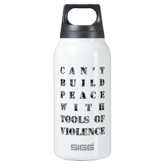 Can't build peace with tools of violence insulated water bottle