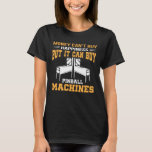 Cant Buy Happiness But Pinball Machines T-Shirt