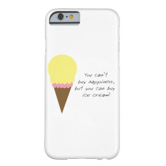 Can't Buy Happiness (Ice Cream) Barely There iPhone 6 Case