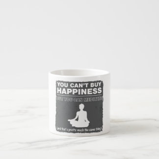Can't Buy Happiness Meditate Espresso Cup