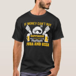 Cant Buy Happy Explain Scuba Diving Beer T-Shirt