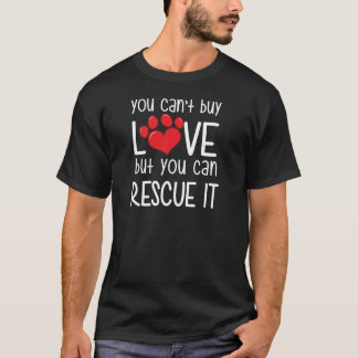 Cant buy love but you can rescue it T-Shirt