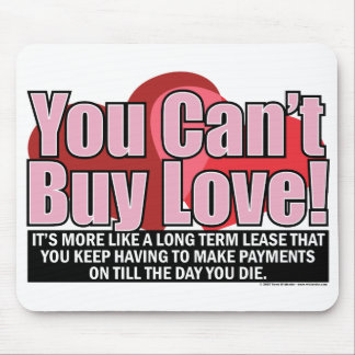 Can't Buy Love Mousepad