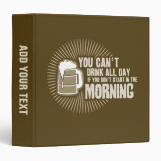 cant drink all day if you dont start in the mornin 3 ring binder