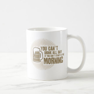cant drink all day if you dont start in the mornin classic white coffee mug