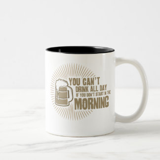 cant drink all day if you dont start in the mornin coffee mugs