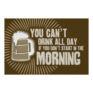 cant drink all day if you dont start in the mornin poster