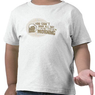 cant drink all day if you dont start in the mornin t shirts