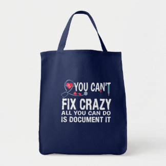 Cant Fix Crazy Can Do Is Document Nurse Tote Bag