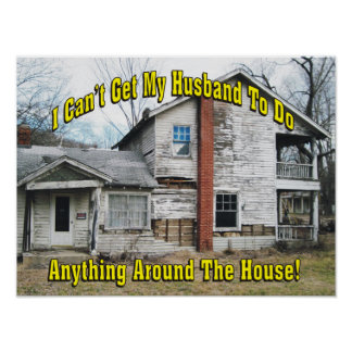 Can't Get Husband To Do Anything Around The House Poster