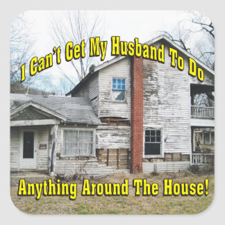 Can't Get Husband To Do Anything Around The House Square Sticker