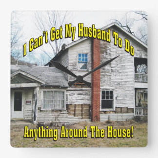 Can't Get Husband To Do Anything Around The House Square Wall Clock