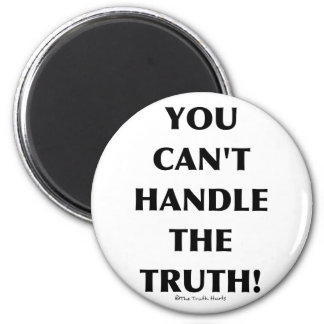Can't Handle The Truth Magnets