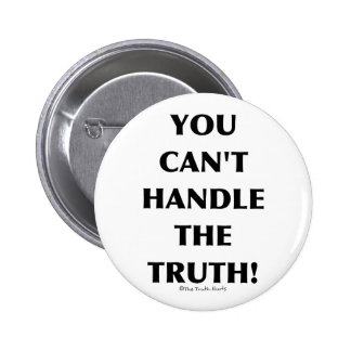 Can't Handle The Truth Pinback Button