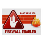 Can't hear you. Firewall Enabled Posters