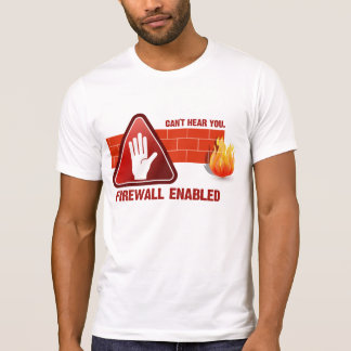 Can't hear you. Firewall Enabled T-Shirt