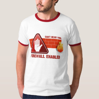 Can't hear you. Firewall Enabled T-shirts