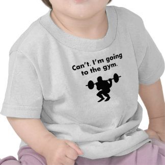Can't I'm Going To The Gym Tshirt