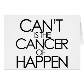Cant is the cancer of happen greeting card