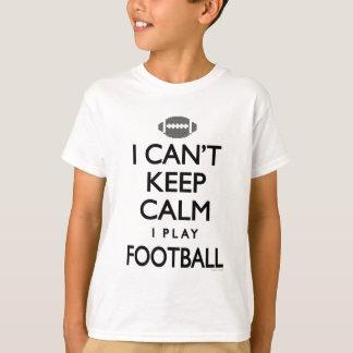 Can't Keep Calm I Play Football T-Shirt