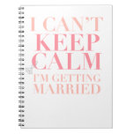 Can't Keep Calm - I'm Getting Married Notebook