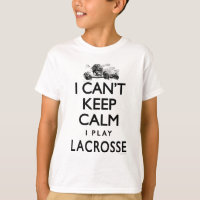Can't Keep Calm Lacrosse T-Shirt
