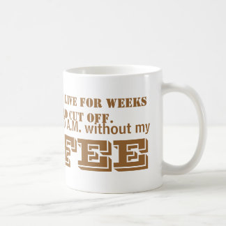 CANT LIVE WITHOUT MY COFFEE. COFFEE MUG