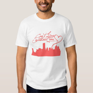 Can't Live Without You T Shirt