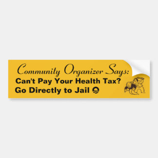 Can't Pay Your Health Tax? Go Directly to Jail. Car Bumper Sticker