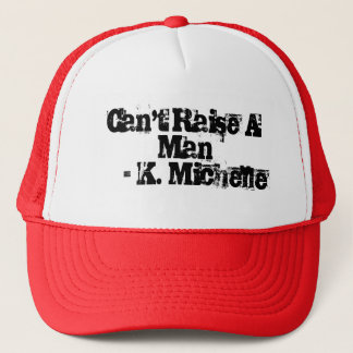 Can't Raise A Man Hat