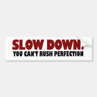 Can'T Rush Perfection Bumper Stickers