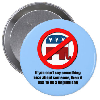 Can't say anything nice about Republicans Button