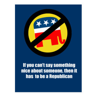Can't say anything nice about Republicans Postcard