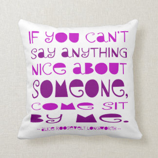 Can't Say Anything Nice Pillows
